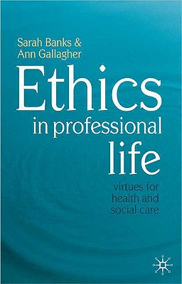 Ethics in Professional Life By Banks, Sarah/ Gallagher, Ann